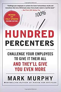 Hundred Percenters: Challenge Your Employees to Give It Their All, and They'll Give You Even More, Second Edition cover image